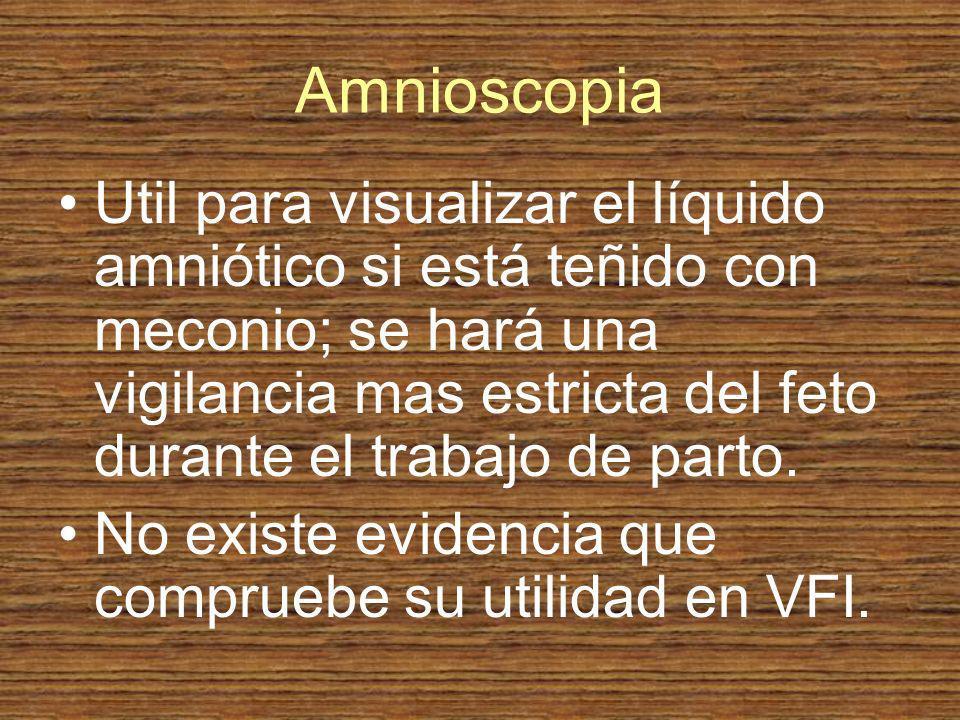Amnioscopia Util para visualizar el líquido amniótico si está teñido con meconio; se hará una vigilancia mas estricta del feto durante el trabajo de p