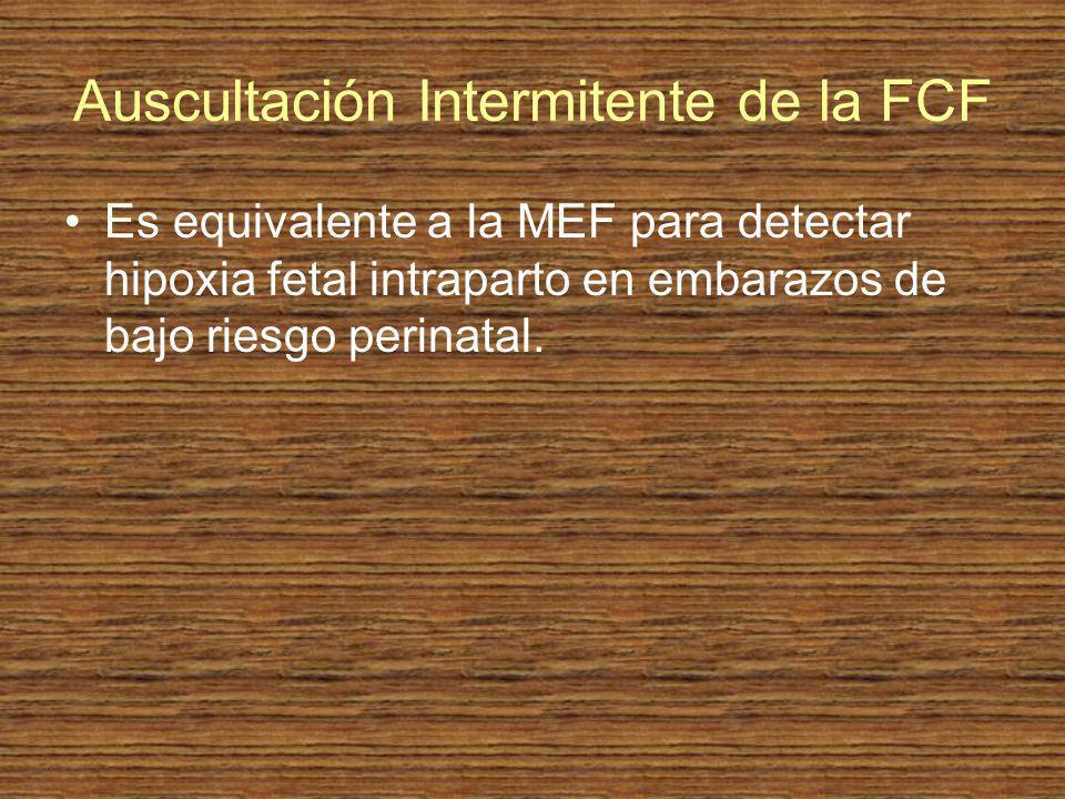Auscultación Intermitente de la FCF Es equivalente a la MEF para detectar hipoxia fetal intraparto en embarazos de bajo riesgo perinatal.