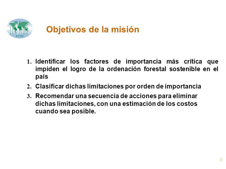 2 Objetivos de la misión 1. Identificar los factores de importancia más crítica que impiden el logro de la ordenación forestal sostenible en el país 2
