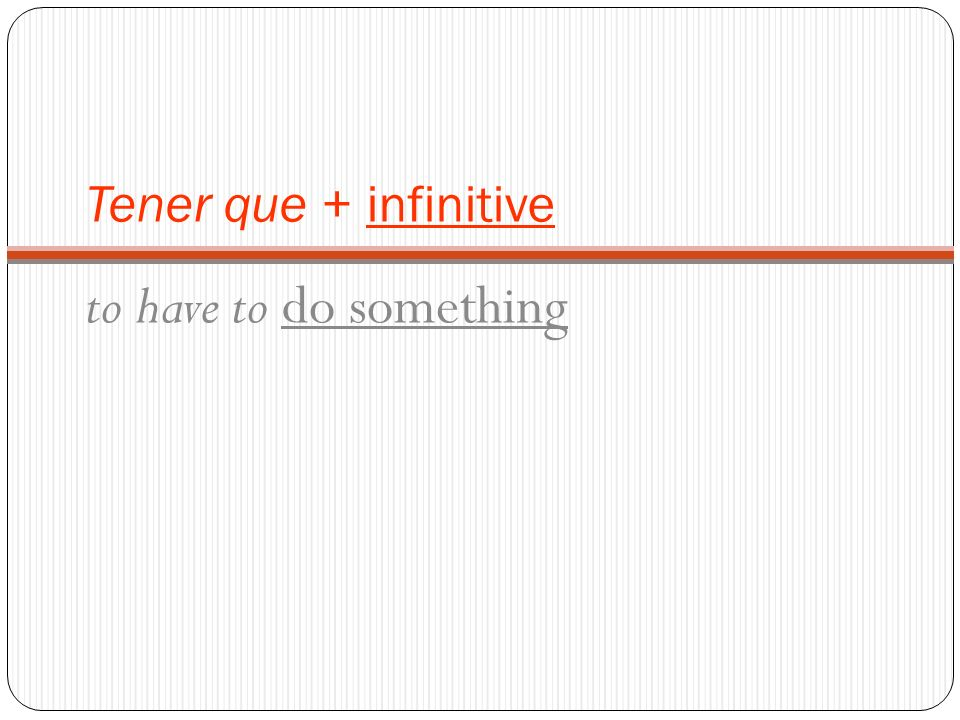 Tener que + infinitive to have to do something
