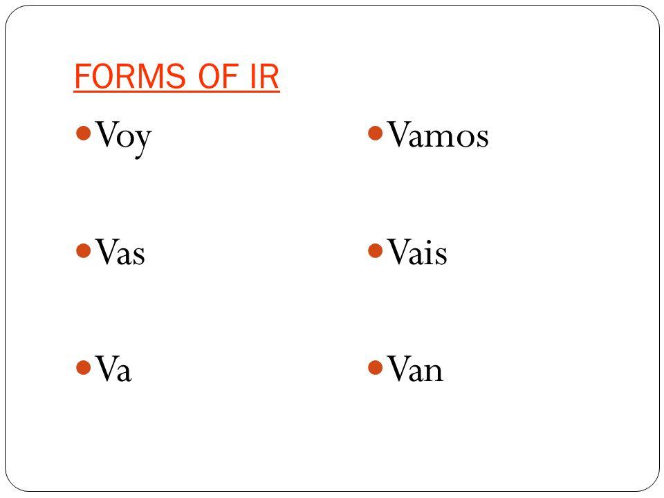FORMS OF IR Voy Vas Va Vamos Vais Van