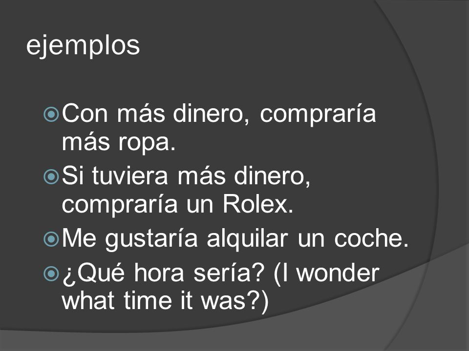 Más usos 4. Wonder or express a guess about the past. (conditional of probability) 5. Describe future events in relation to a point of reference in pa