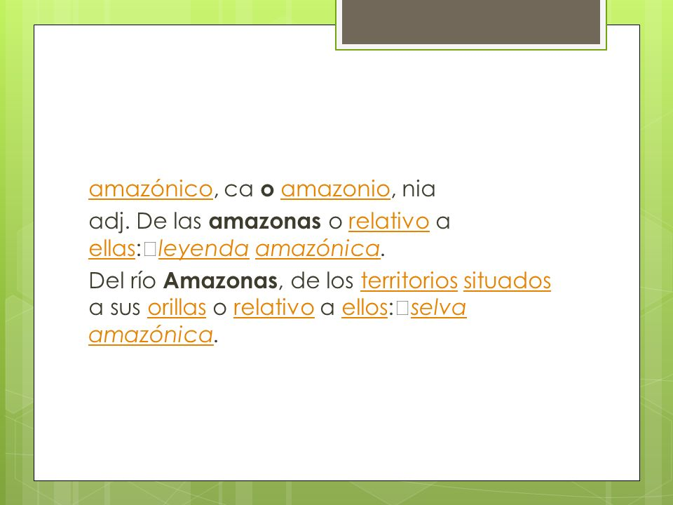 amazónicoamazónico, ca o amazonio, niaamazonio adj. De las amazonas o relativo a ellas: leyenda amazónica.relativo ellas leyendaamazónica Del río Amaz