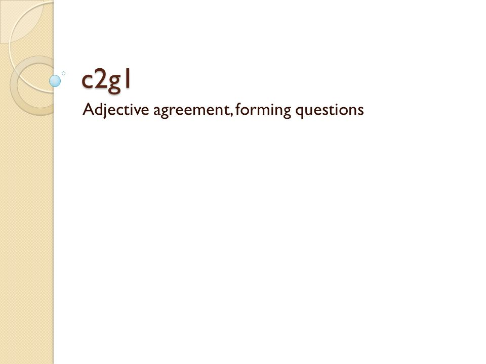 c2g1 Adjective agreement, forming questions