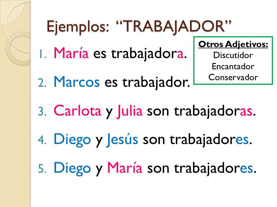Ejemplos: TRABAJADOR 1. María es trabajadora. 2. Marcos es trabajador. 3. Carlota y Julia son trabajadoras. 4. Diego y Jesús son trabajadores. 5. Dieg