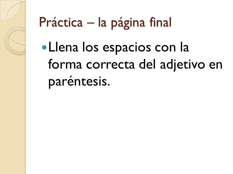 Práctica – la página final Llena los espacios con la forma correcta del adjetivo en paréntesis.
