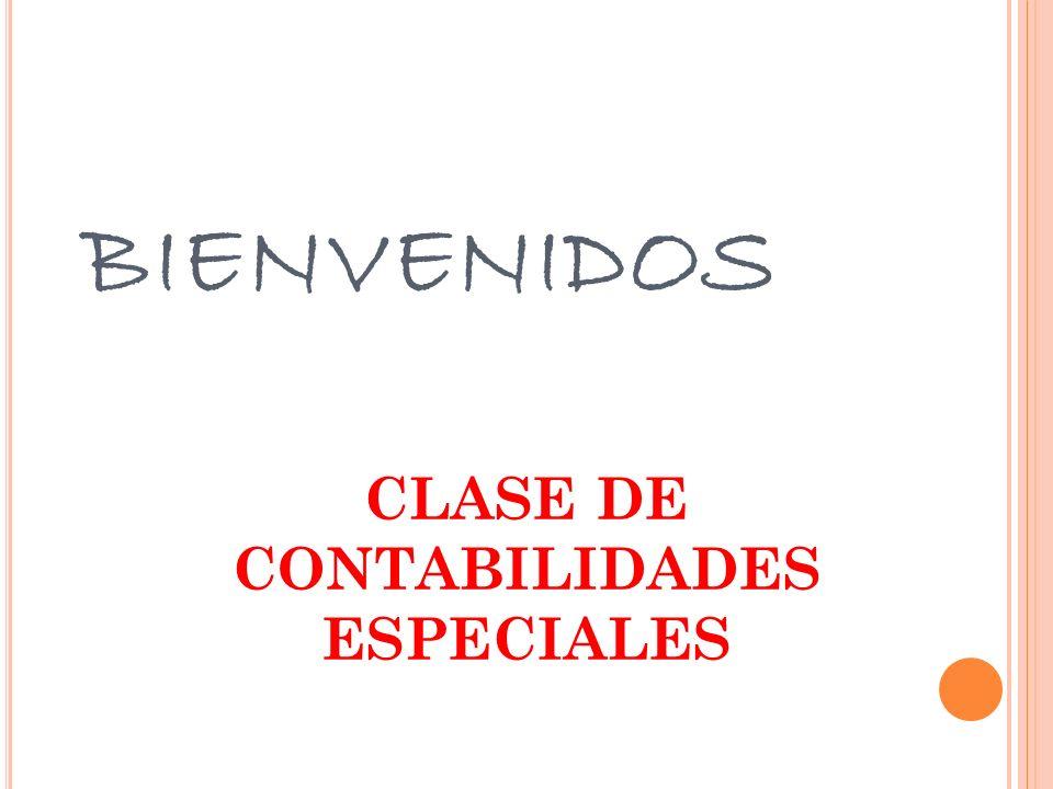 BIENVENIDOS CLASE DE CONTABILIDADES ESPECIALES