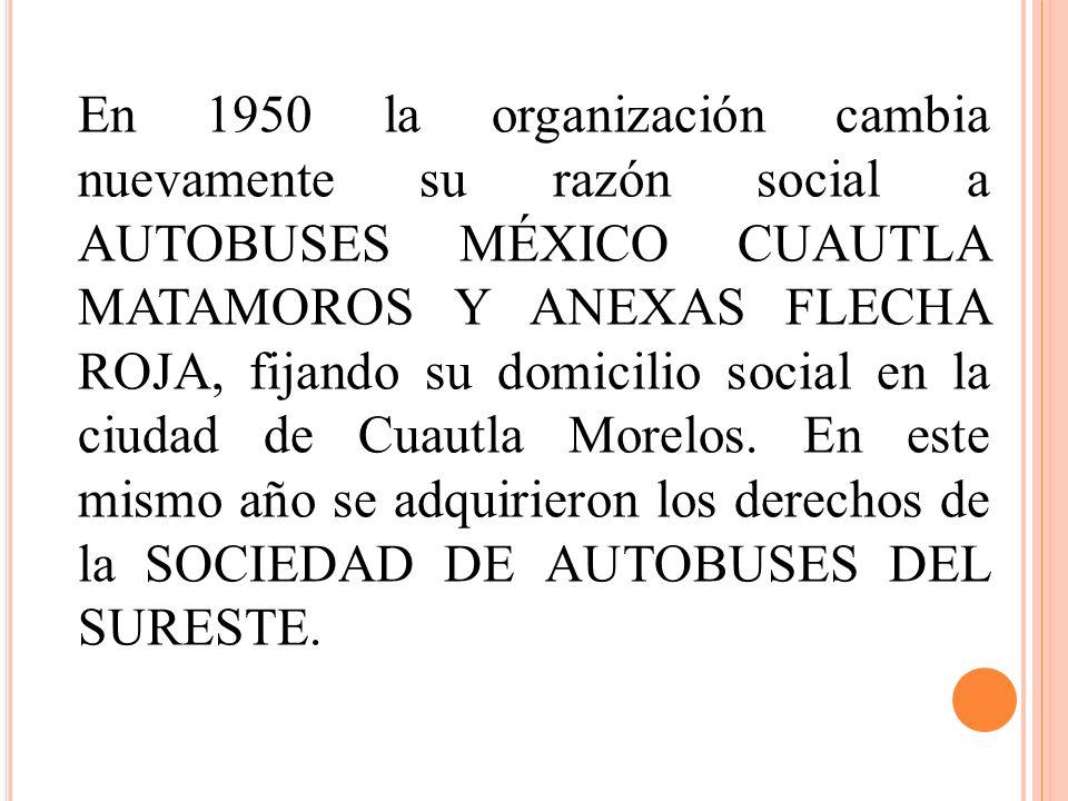 En 1950 la organización cambia nuevamente su razón social a AUTOBUSES MÉXICO CUAUTLA MATAMOROS Y ANEXAS FLECHA ROJA, fijando su domicilio social en la