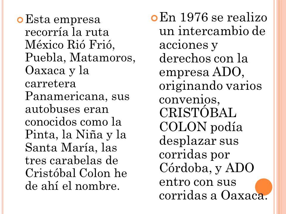 Esta empresa recorría la ruta México Rió Frió, Puebla, Matamoros, Oaxaca y la carretera Panamericana, sus autobuses eran conocidos como la Pinta, la N