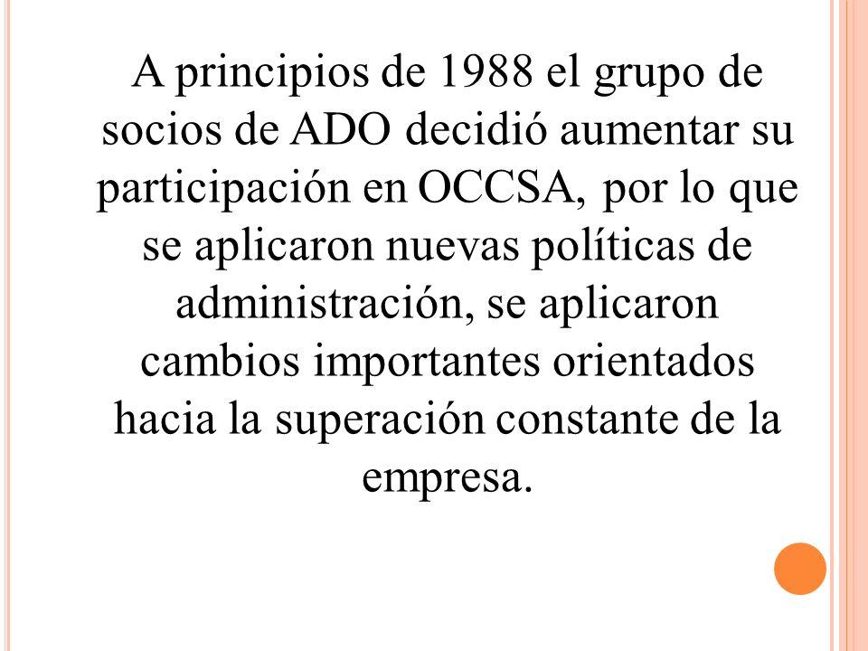 A principios de 1988 el grupo de socios de ADO decidió aumentar su participación en OCCSA, por lo que se aplicaron nuevas políticas de administración,