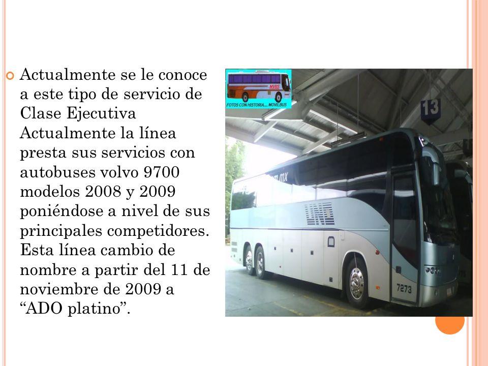 Actualmente se le conoce a este tipo de servicio de Clase Ejecutiva Actualmente la línea presta sus servicios con autobuses volvo 9700 modelos 2008 y