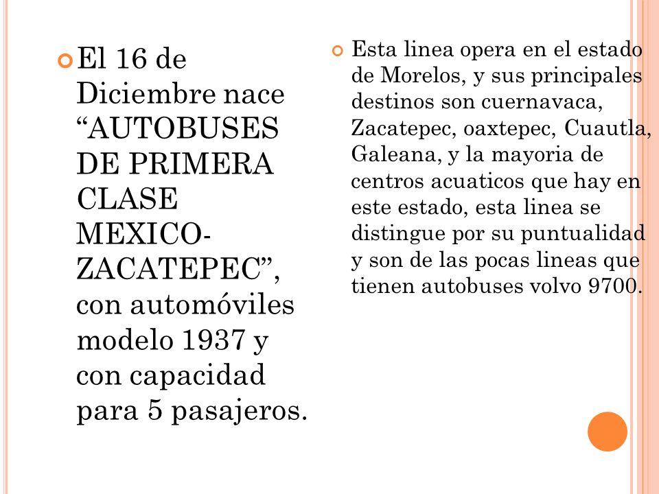 El 16 de Diciembre nace AUTOBUSES DE PRIMERA CLASE MEXICO- ZACATEPEC, con automóviles modelo 1937 y con capacidad para 5 pasajeros. Esta linea opera e