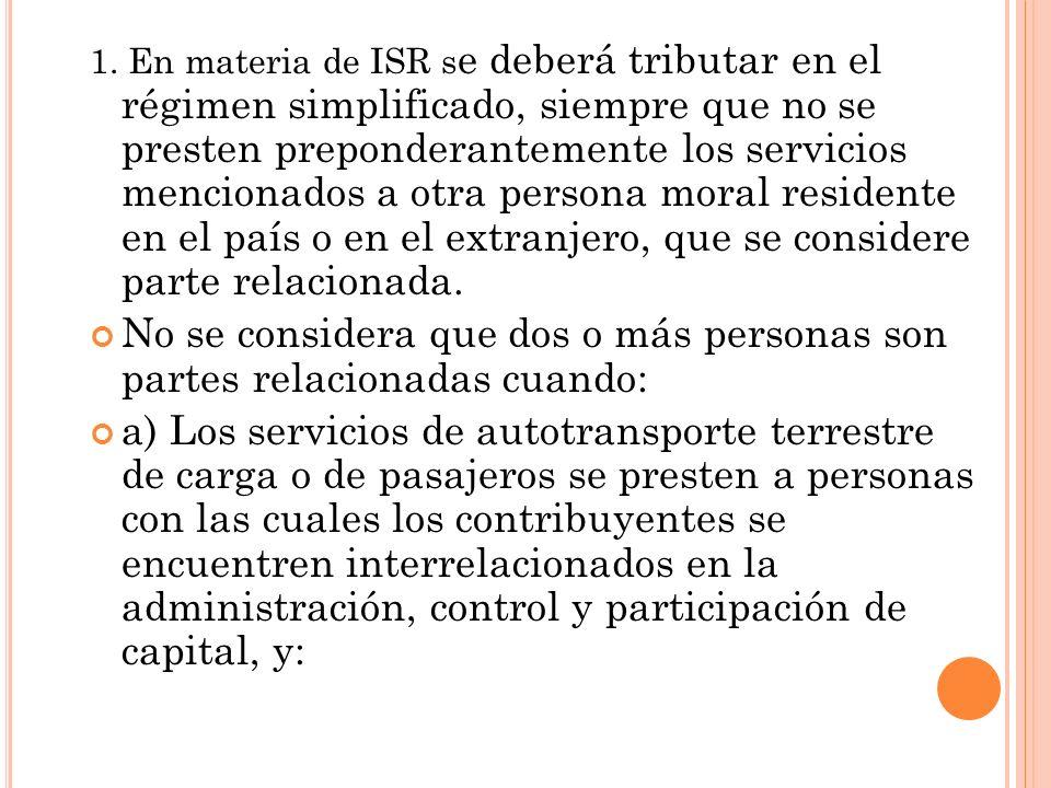 1. En materia de ISR s e deberá tributar en el régimen simplificado, siempre que no se presten preponderantemente los servicios mencionados a otra per