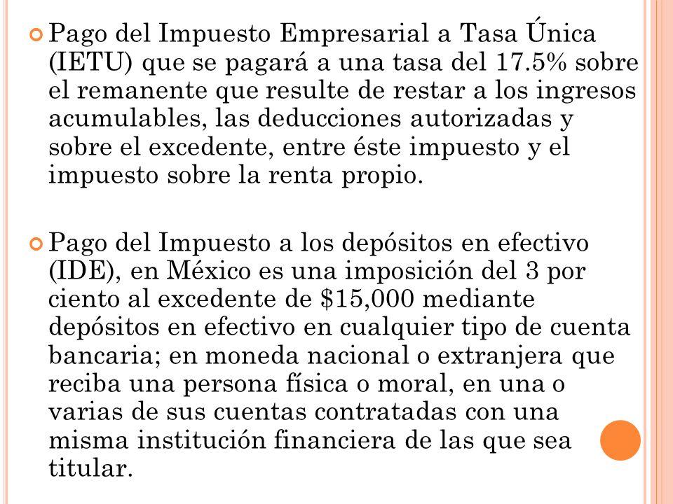 Pago del Impuesto Empresarial a Tasa Única (IETU) que se pagará a una tasa del 17.5% sobre el remanente que resulte de restar a los ingresos acumulabl