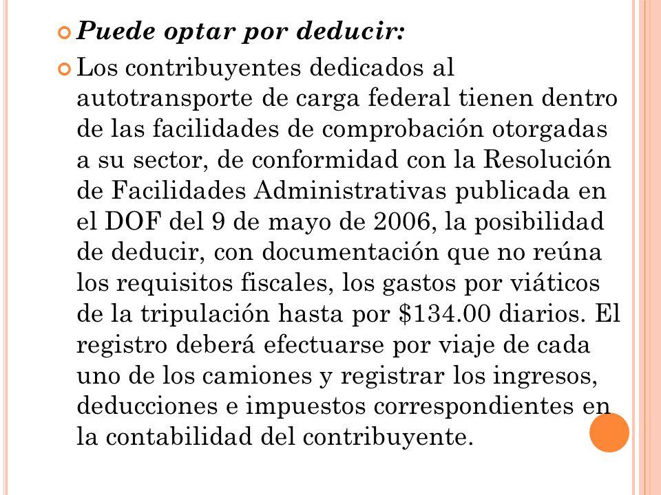 Puede optar por deducir: Los contribuyentes dedicados al autotransporte de carga federal tienen dentro de las facilidades de comprobación otorgadas a