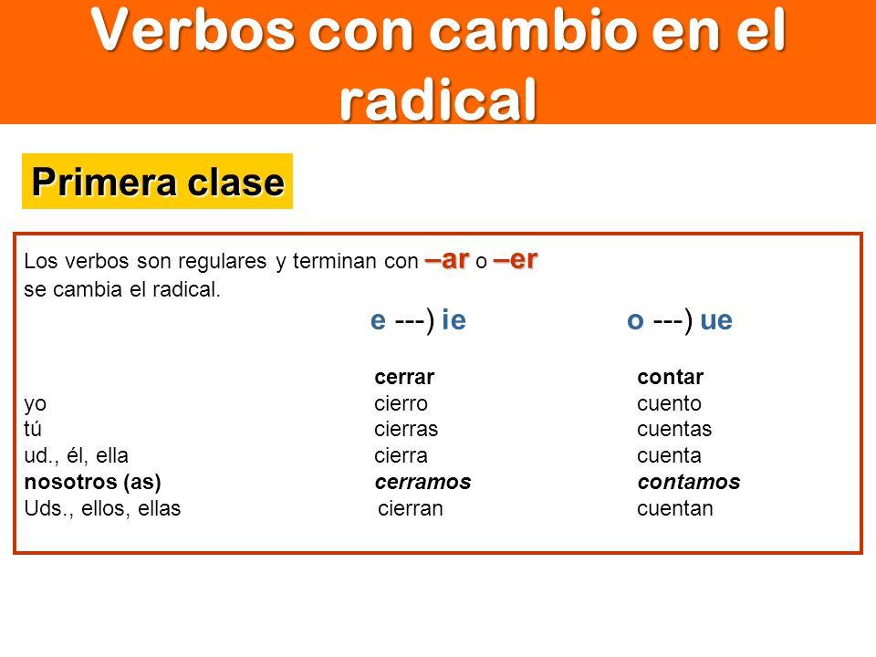 Verbos con cambio en el radical –ar–er Los verbos son regulares y terminan con –ar o –er se cambia el radical. e ---) ie o ---) ue cerrarcontar yocier