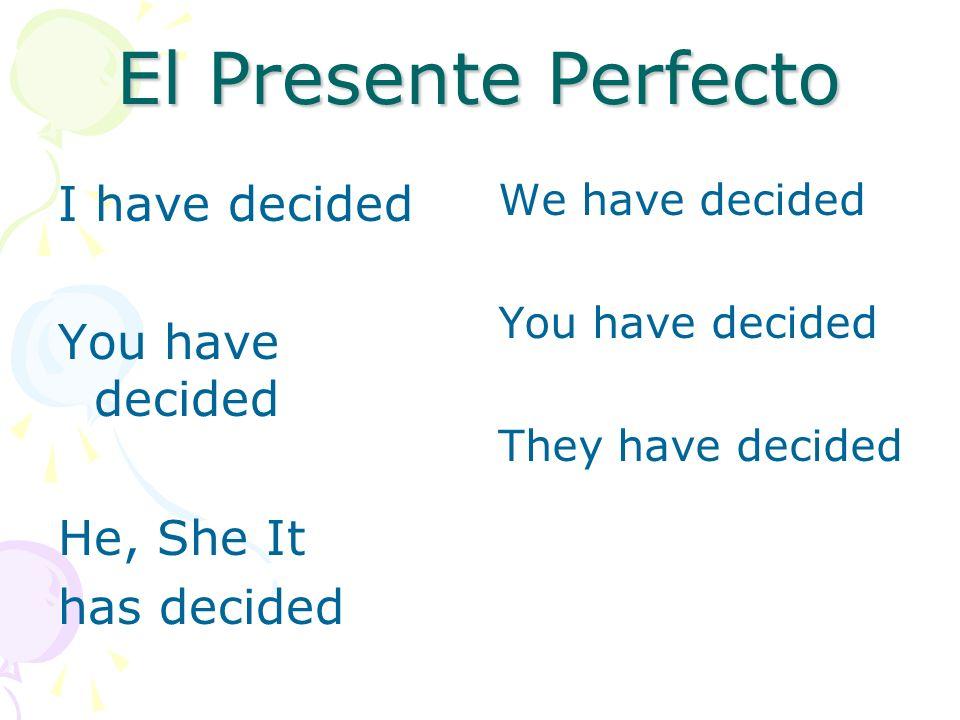 El Presente Perfecto he escogido has escogido ha escogido hemos escogido habéis escogido han escogido