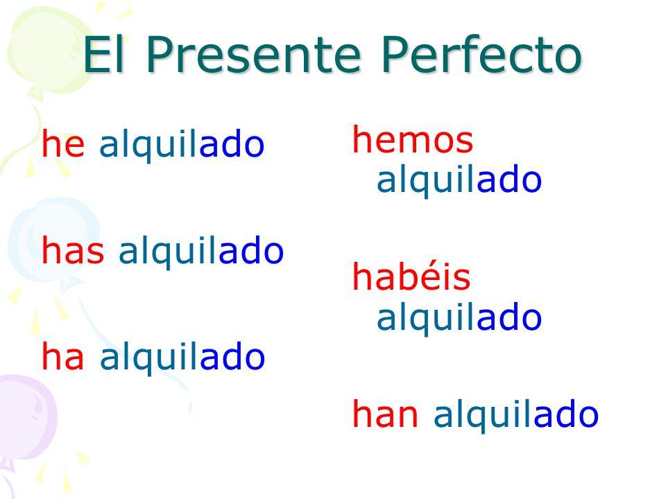 El Presente Perfecto I have rented You have rented He, She It has rented We have rented You have rented They have rented