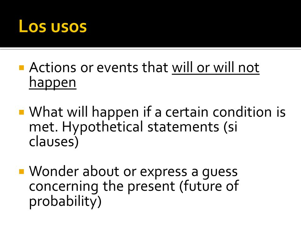Actions or events that will or will not happen What will happen if a certain condition is met.