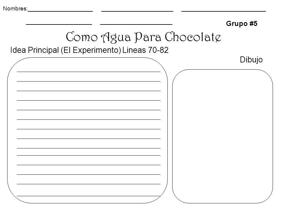 Como Agua Para Chocolate Grupo #5 Dibujo Nombres:_____________________ _______________________ ___________________________ _____________________ _______________________ Idea Principal (El Experimento) Lineas 70-82