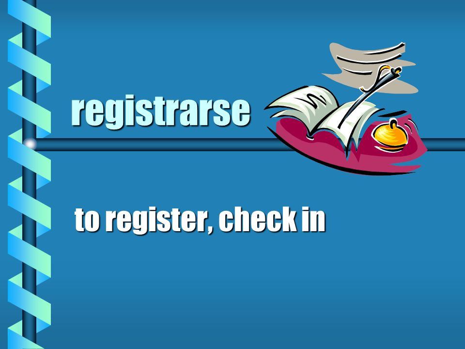 registrarse to register, check in