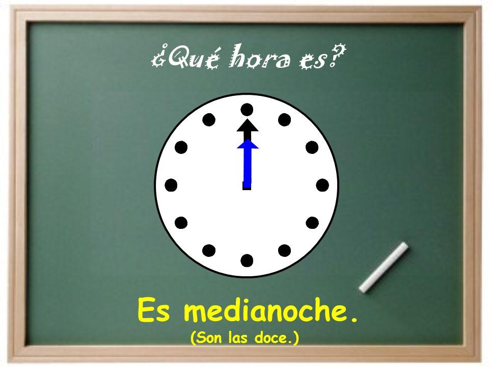 ¿Qué hora es? Es medianoche. (Son las doce.)