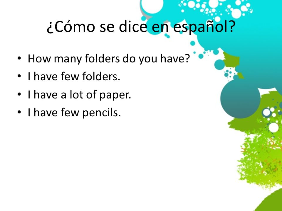 ¿Cómo se dice en español? How many folders do you have? I have few folders. I have a lot of paper. I have few pencils.