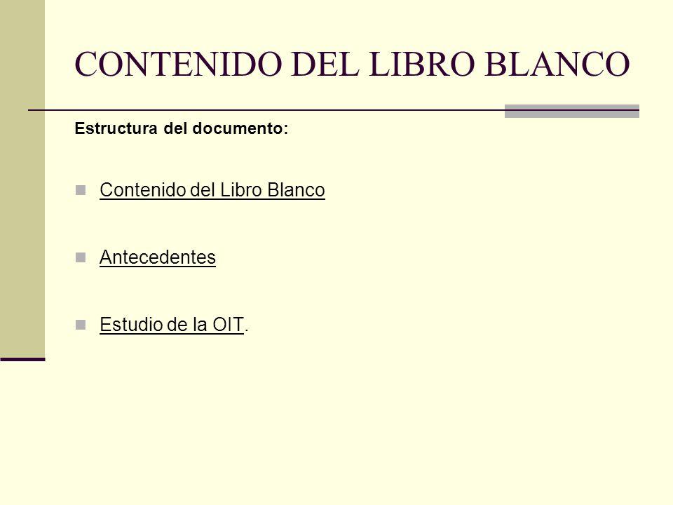 CONTENIDO DEL LIBRO BLANCO Estructura del documento: Contenido del Libro Blanco Antecedentes Estudio de la OIT.