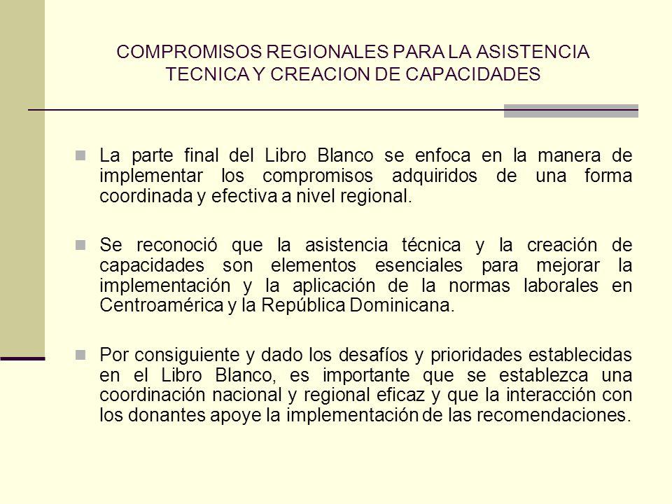 COMPROMISOS REGIONALES PARA LA ASISTENCIA TECNICA Y CREACION DE CAPACIDADES La parte final del Libro Blanco se enfoca en la manera de implementar los