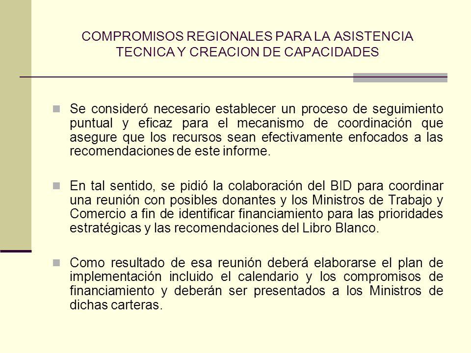 COMPROMISOS REGIONALES PARA LA ASISTENCIA TECNICA Y CREACION DE CAPACIDADES Se consideró necesario establecer un proceso de seguimiento puntual y efic