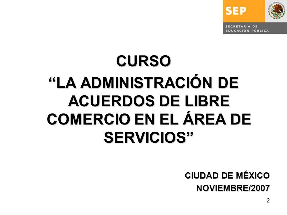 2 CURSO LA ADMINISTRACIÓN DE ACUERDOS DE LIBRE COMERCIO EN EL ÁREA DE SERVICIOS CIUDAD DE MÉXICO NOVIEMBRE/2007