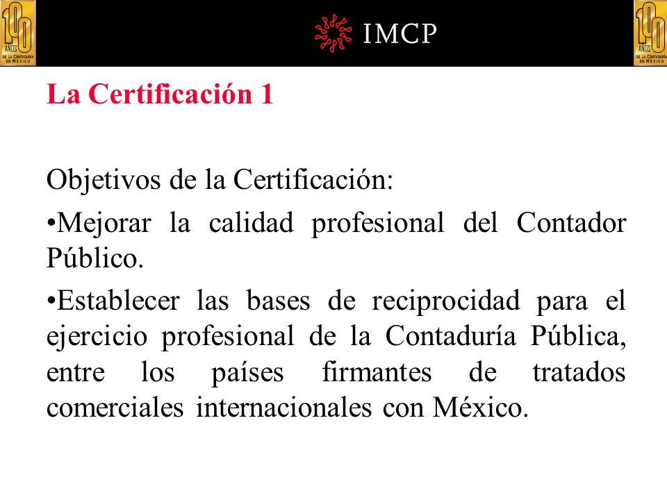 La Certificación 1 Objetivos de la Certificación: Mejorar la calidad profesional del Contador Público. Establecer las bases de reciprocidad para el ej