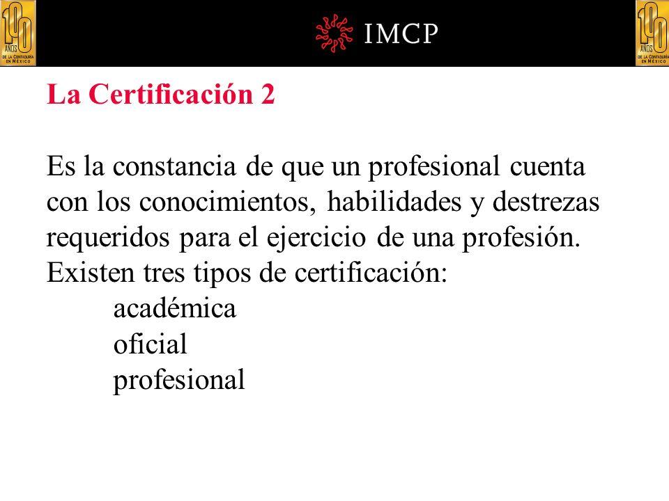 La Certificación 2 Es la constancia de que un profesional cuenta con los conocimientos, habilidades y destrezas requeridos para el ejercicio de una pr
