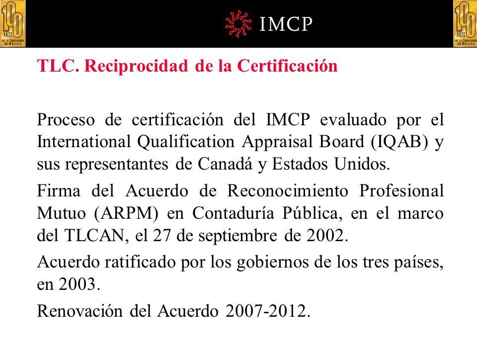 TLC. Reciprocidad de la Certificación Proceso de certificación del IMCP evaluado por el International Qualification Appraisal Board (IQAB) y sus repre