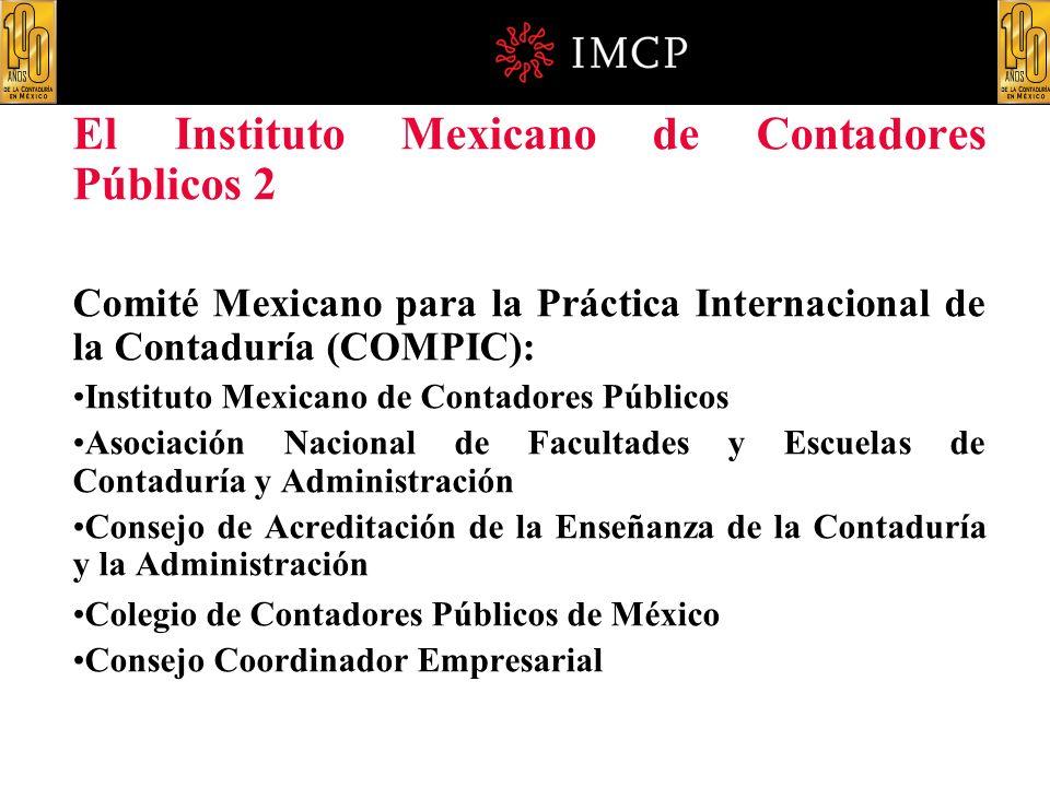 El Instituto Mexicano de Contadores Públicos 2 Comité Mexicano para la Práctica Internacional de la Contaduría (COMPIC): Instituto Mexicano de Contado