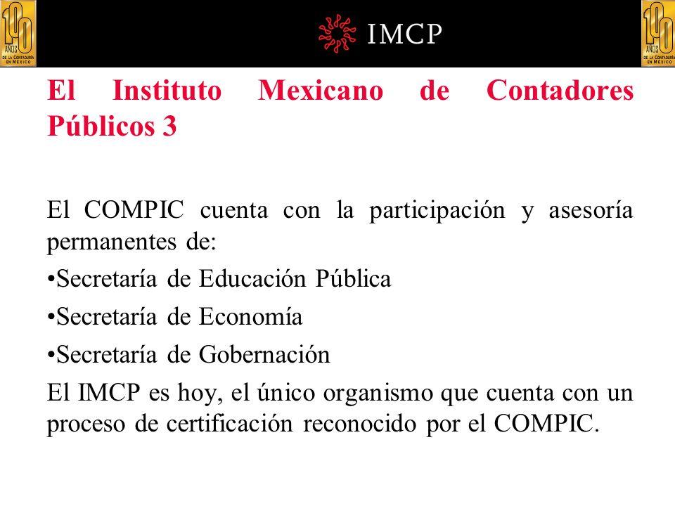 El Instituto Mexicano de Contadores Públicos 3 El COMPIC cuenta con la participación y asesoría permanentes de: Secretaría de Educación Pública Secret