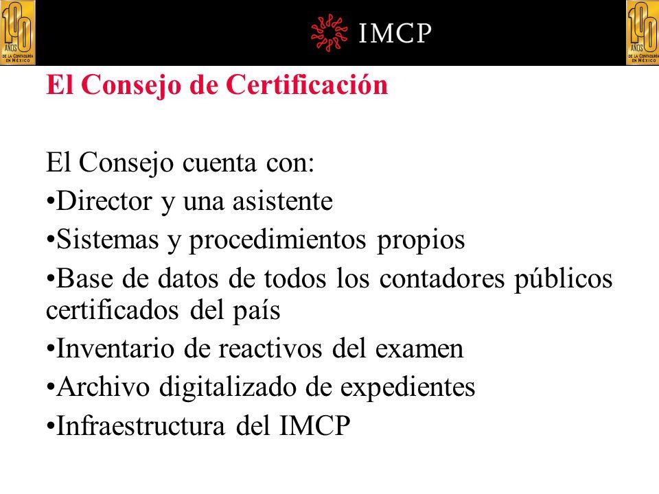 El Consejo de Certificación El Consejo cuenta con: Director y una asistente Sistemas y procedimientos propios Base de datos de todos los contadores pú