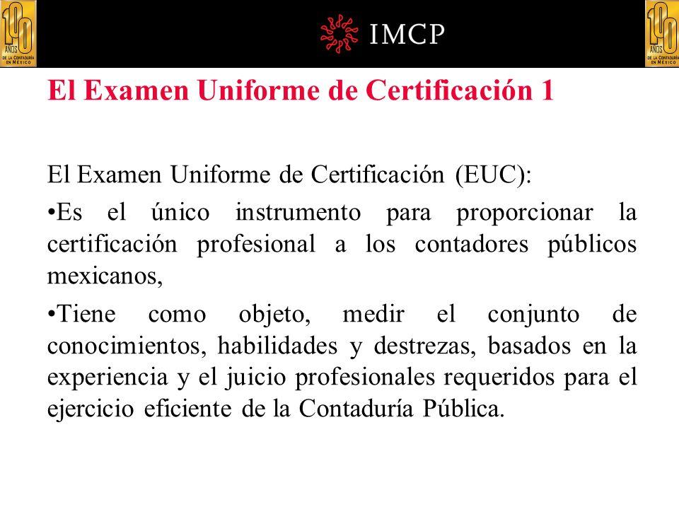 El Examen Uniforme de Certificación 1 El Examen Uniforme de Certificación (EUC): Es el único instrumento para proporcionar la certificación profesiona