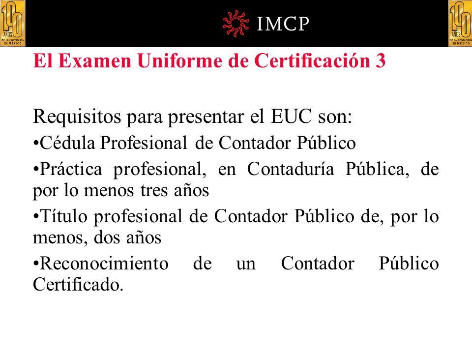 El Examen Uniforme de Certificación 3 Requisitos para presentar el EUC son: Cédula Profesional de Contador Público Práctica profesional, en Contaduría