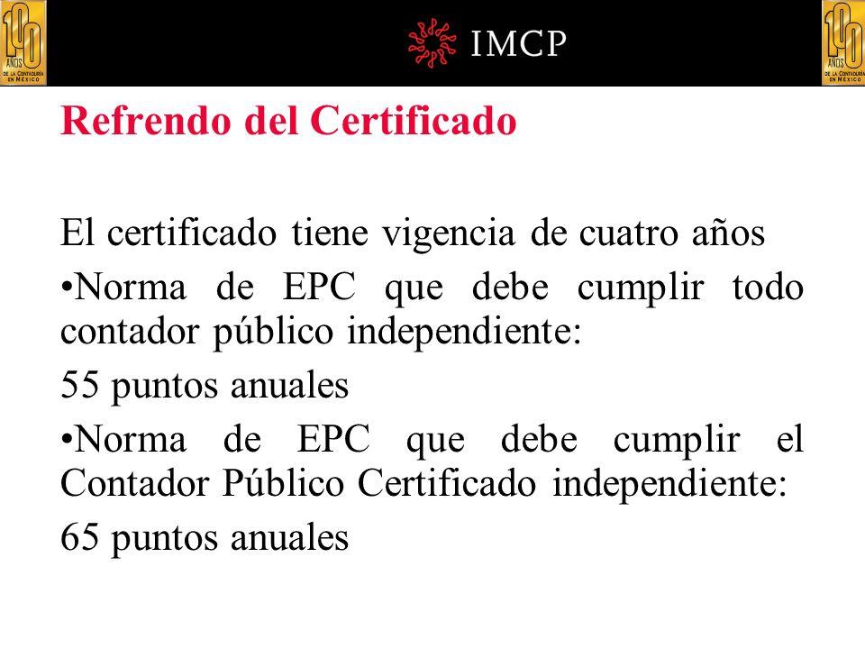 Refrendo del Certificado El certificado tiene vigencia de cuatro años Norma de EPC que debe cumplir todo contador público independiente: 55 puntos anu
