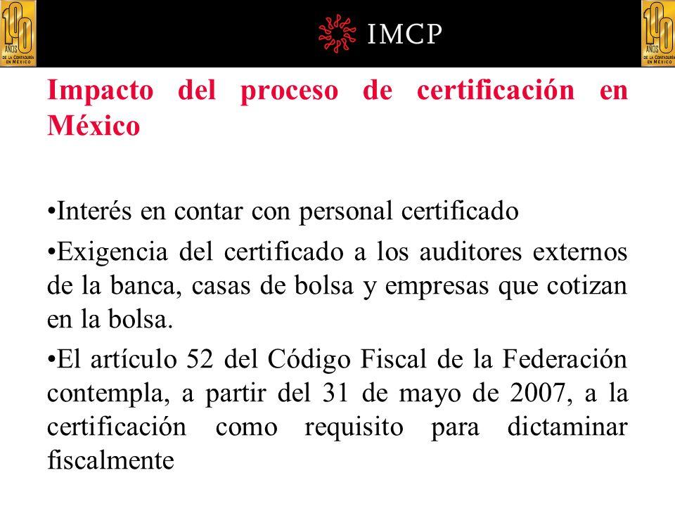Impacto del proceso de certificación en México Interés en contar con personal certificado Exigencia del certificado a los auditores externos de la ban