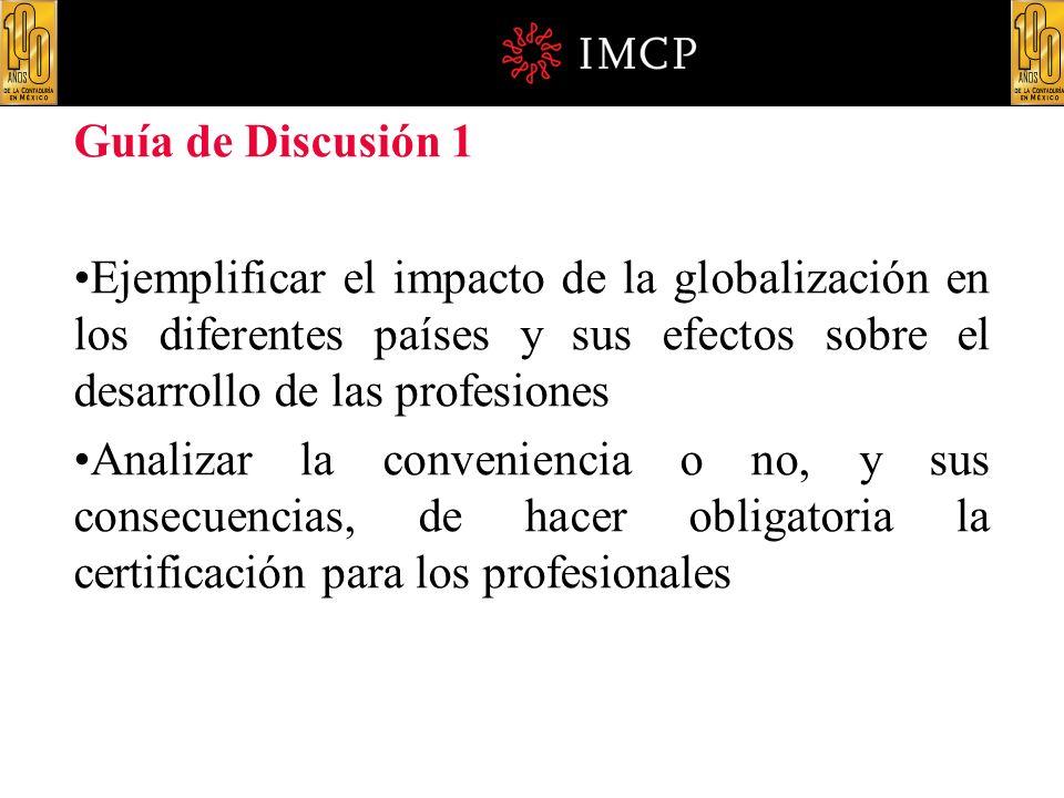 Guía de Discusión 1 Ejemplificar el impacto de la globalización en los diferentes países y sus efectos sobre el desarrollo de las profesiones Analizar