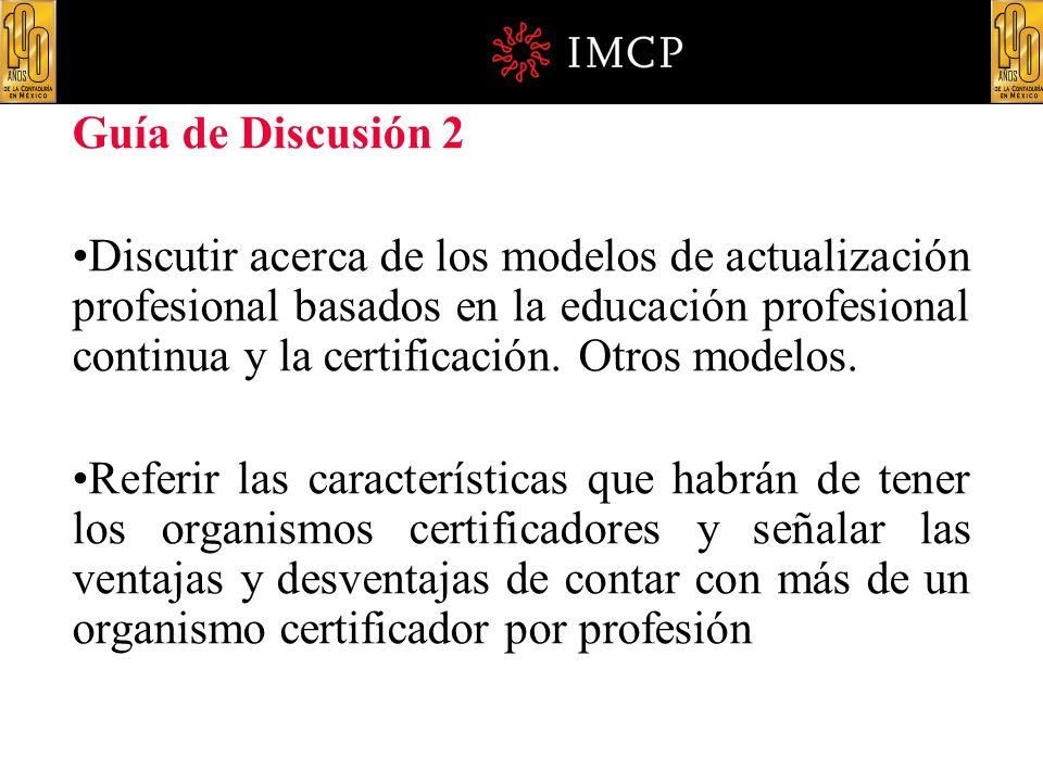 Guía de Discusión 2 Discutir acerca de los modelos de actualización profesional basados en la educación profesional continua y la certificación. Otros