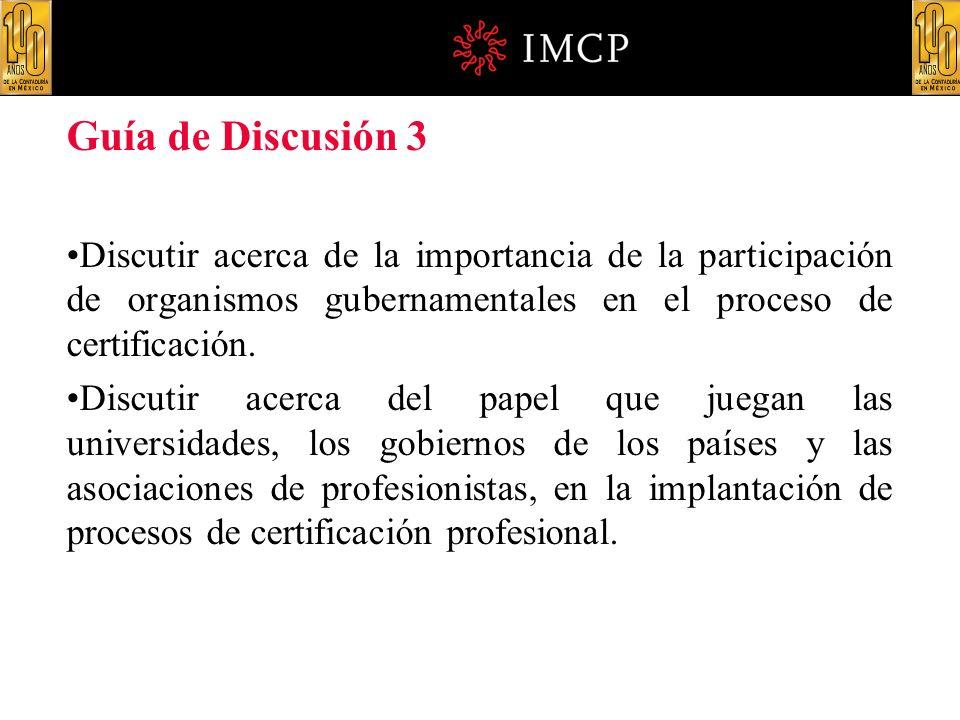 Guía de Discusión 3 Discutir acerca de la importancia de la participación de organismos gubernamentales en el proceso de certificación. Discutir acerc