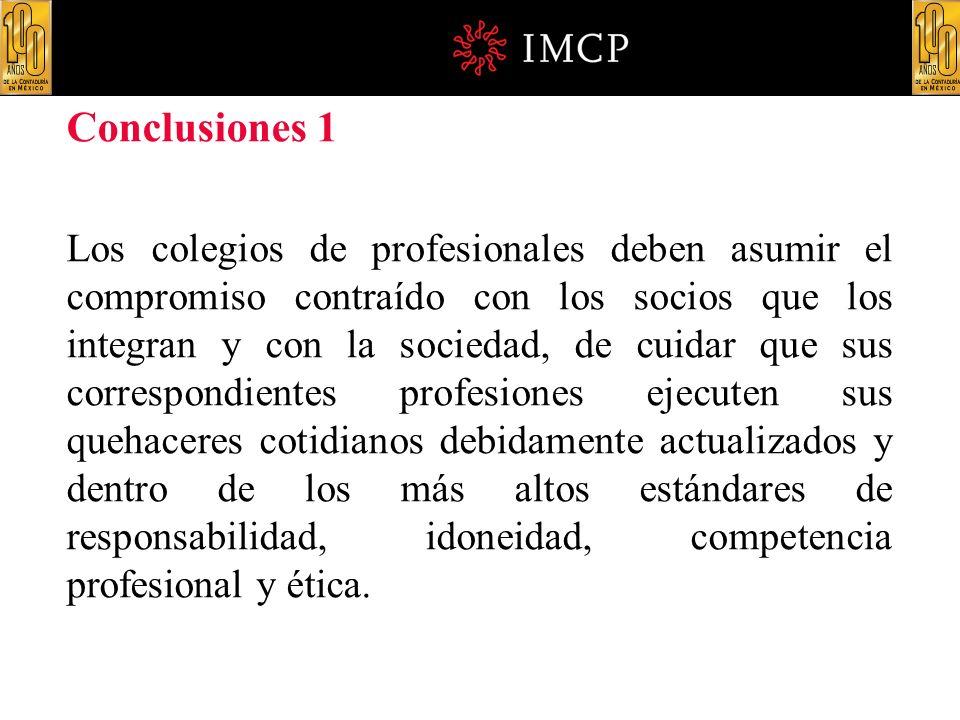 Conclusiones 1 Los colegios de profesionales deben asumir el compromiso contraído con los socios que los integran y con la sociedad, de cuidar que sus