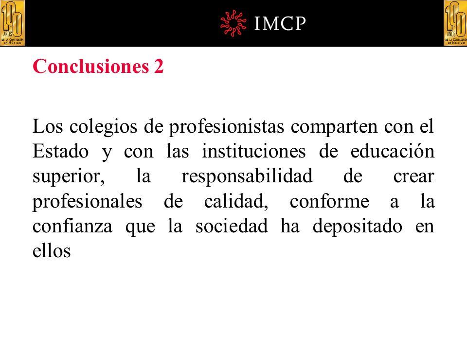 Conclusiones 2 Los colegios de profesionistas comparten con el Estado y con las instituciones de educación superior, la responsabilidad de crear profe