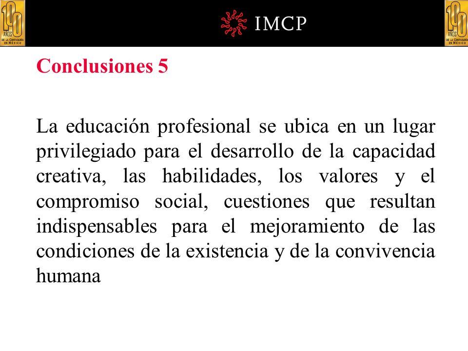 Conclusiones 5 La educación profesional se ubica en un lugar privilegiado para el desarrollo de la capacidad creativa, las habilidades, los valores y