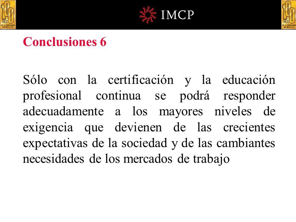 Conclusiones 6 Sólo con la certificación y la educación profesional continua se podrá responder adecuadamente a los mayores niveles de exigencia que d