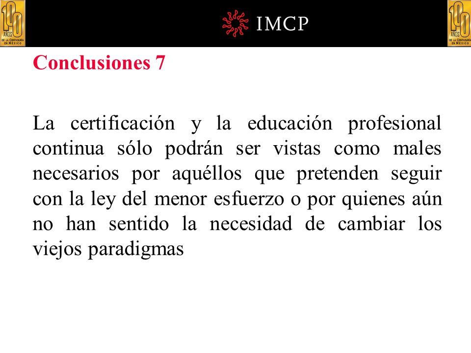Conclusiones 7 La certificación y la educación profesional continua sólo podrán ser vistas como males necesarios por aquéllos que pretenden seguir con