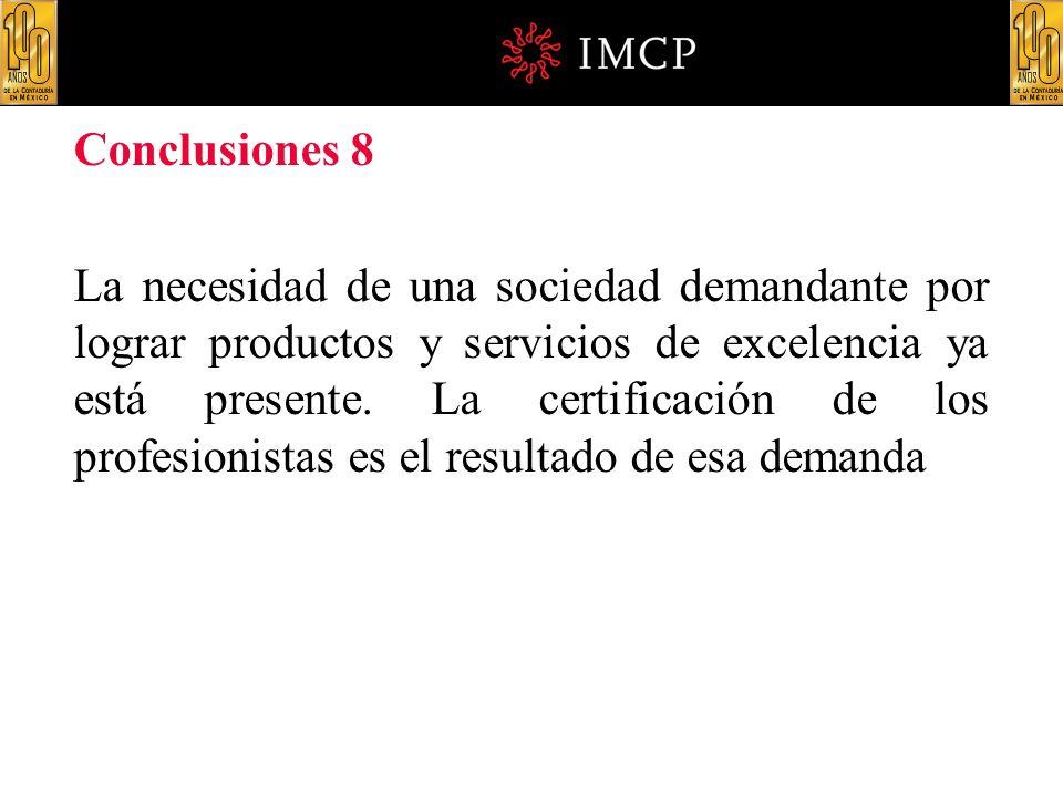Conclusiones 8 La necesidad de una sociedad demandante por lograr productos y servicios de excelencia ya está presente. La certificación de los profes